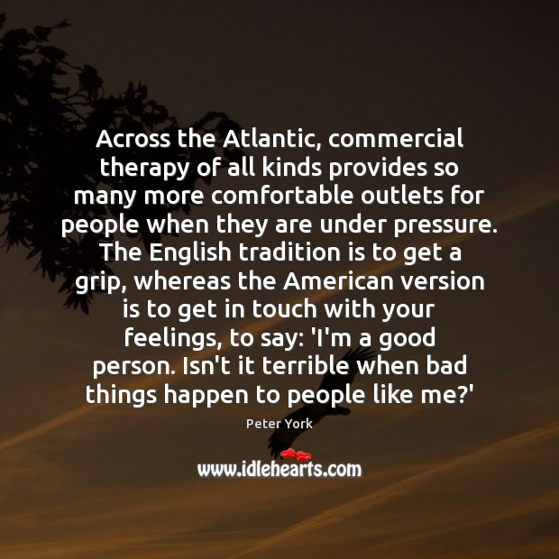 Across the Atlantic, commercial therapy of all kinds provides so many more Peter York Picture Quote
