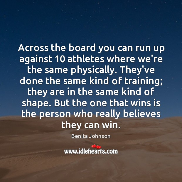 Image, Across the board you can run up against 10 athletes where we're the