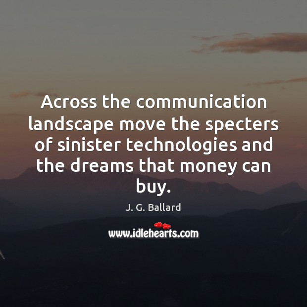 Across the communication landscape move the specters of sinister technologies and the Image