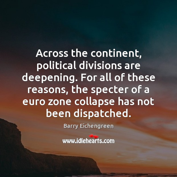 Across the continent, political divisions are deepening. For all of these reasons, Image