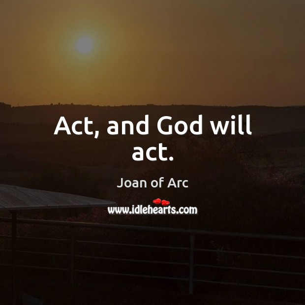 Act, and God will act. Image