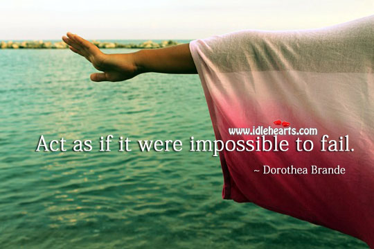 Act as if it were impossible to fail. Image