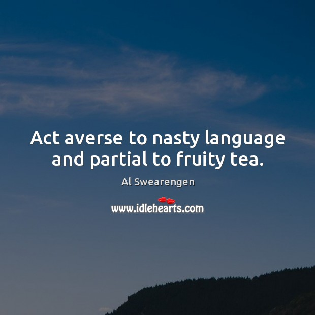 Image, Act averse to nasty language and partial to fruity tea.
