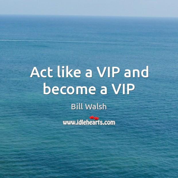 Act like a VIP and become a VIP Image