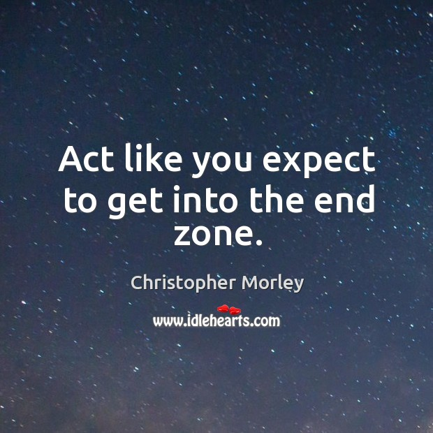 Act like you expect to get into the end zone. Image