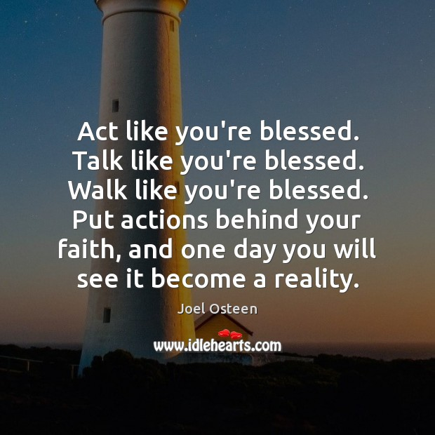 Act like you're blessed. Talk like you're blessed. Walk like you're blessed. Image