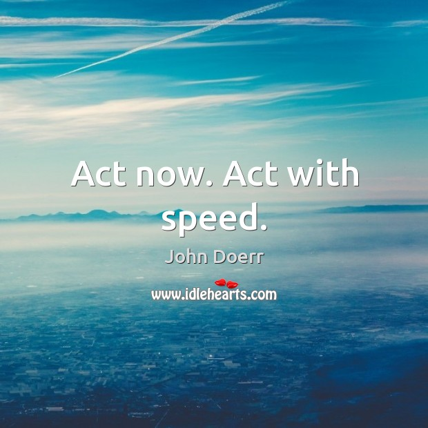 Act now. Act with speed. Image