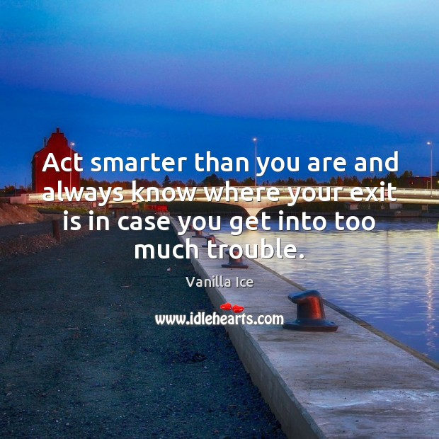 Image, Act smarter than you are and always know where your exit is