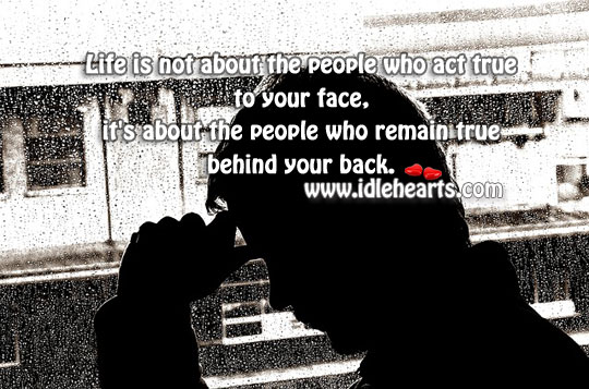 Be with ones who remain true behind your back. Image