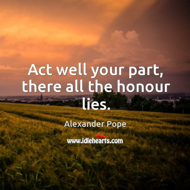 Image, Act well your part, there all the honour lies.