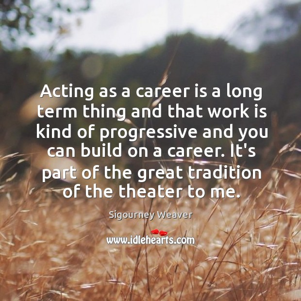Acting as a career is a long term thing and that work Image