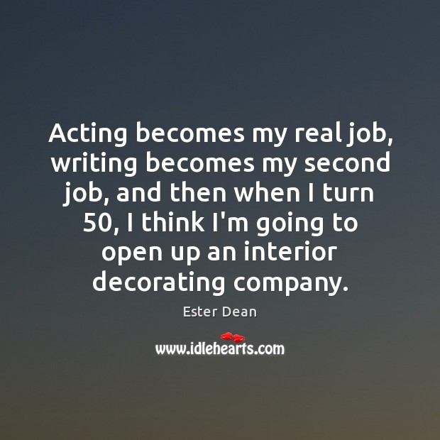 Image, Acting becomes my real job, writing becomes my second job, and then