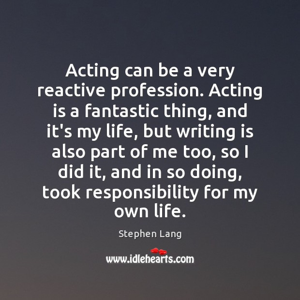 Stephen Lang Picture Quote image saying: Acting can be a very reactive profession. Acting is a fantastic thing,