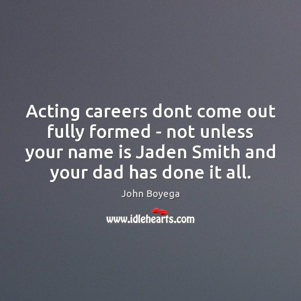 Acting careers dont come out fully formed – not unless your name Image