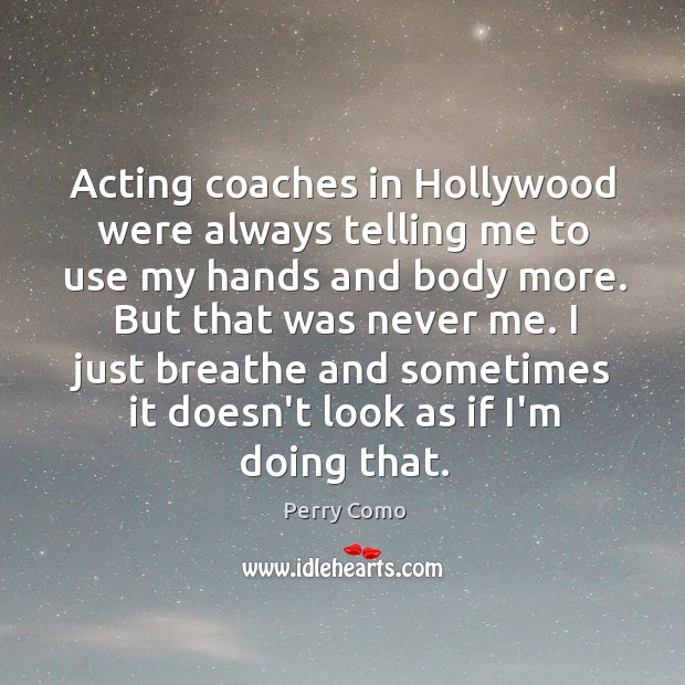 Acting coaches in Hollywood were always telling me to use my hands Image