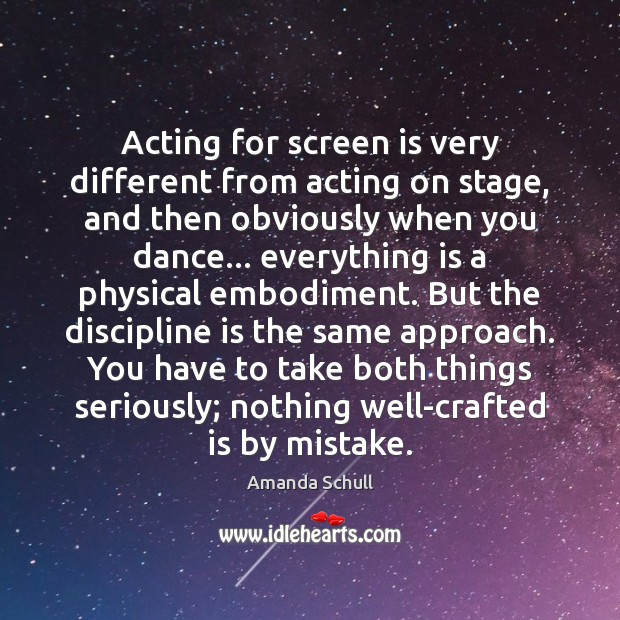 Image, Acting for screen is very different from acting on stage, and then
