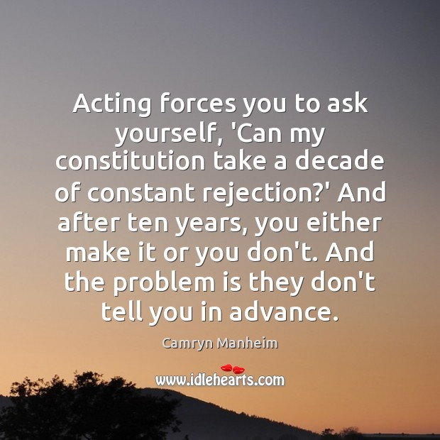 Image, Acting forces you to ask yourself, 'Can my constitution take a decade