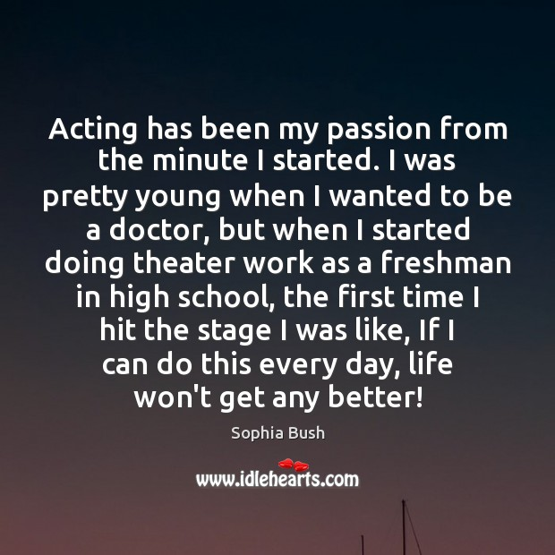 Image, Acting has been my passion from the minute I started. I was