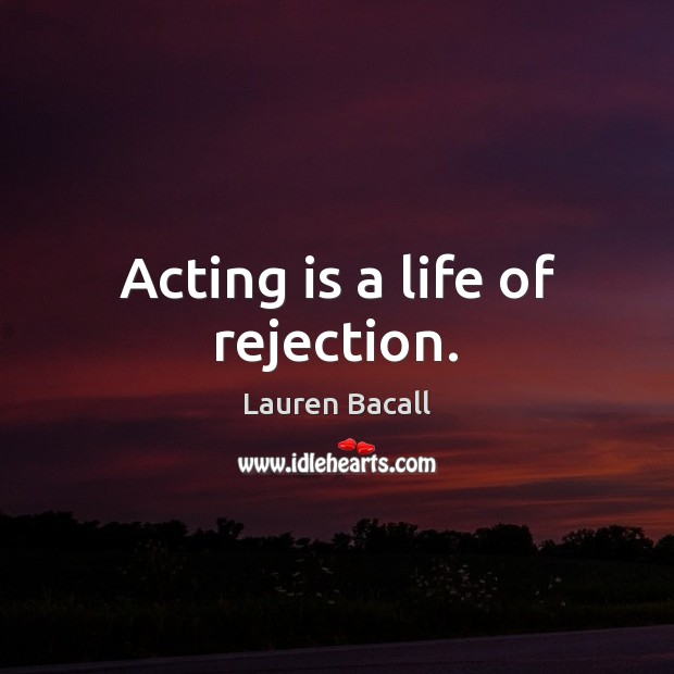 Acting is a life of rejection. Lauren Bacall Picture Quote