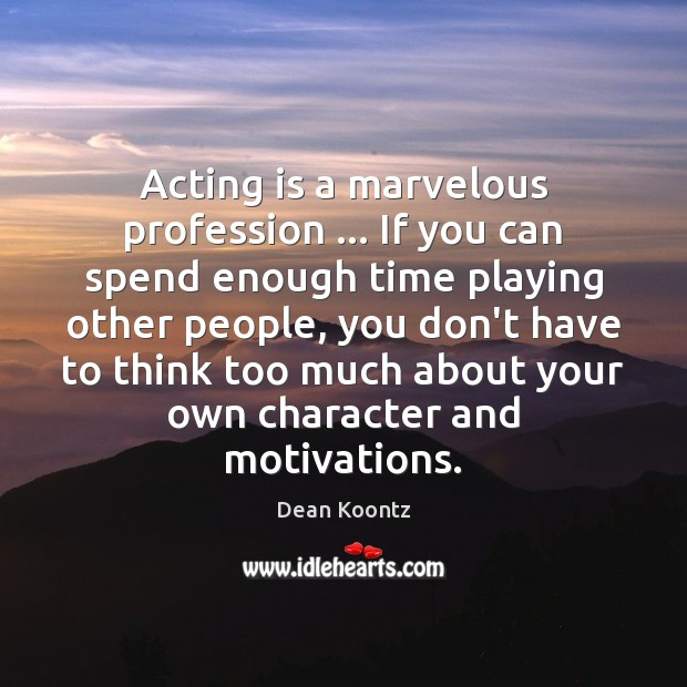 Acting is a marvelous profession … If you can spend enough time playing Image