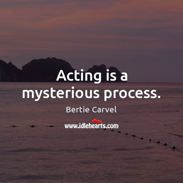 Acting is a mysterious process. Image