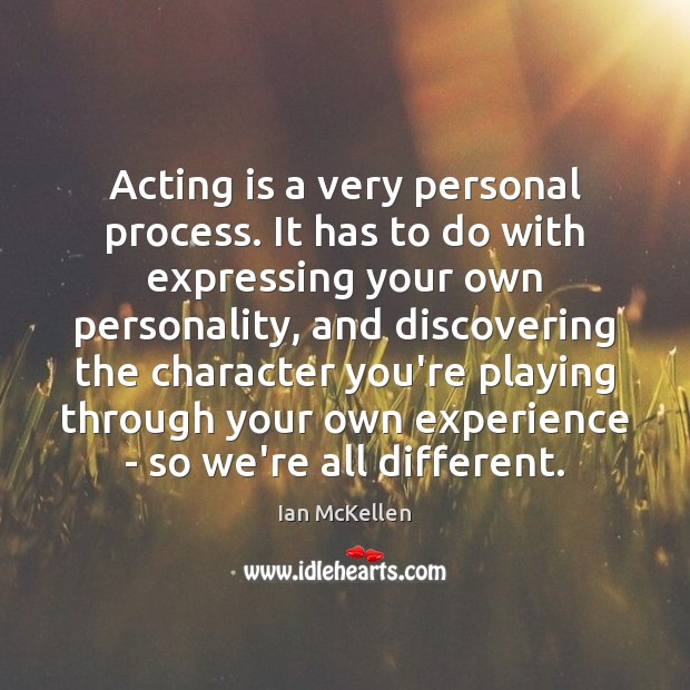 Acting is a very personal process. It has to do with expressing Ian McKellen Picture Quote