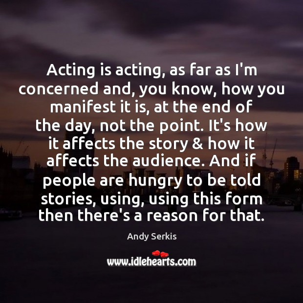 Image, Acting is acting, as far as I'm concerned and, you know, how