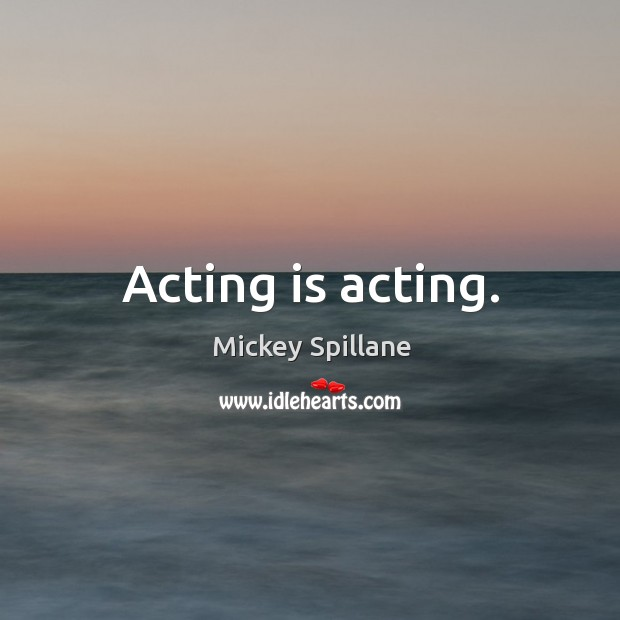 Image, Acting is acting.
