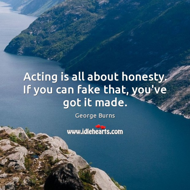 Acting is all about honesty. If you can fake that, you've got it made. Acting Quotes Image