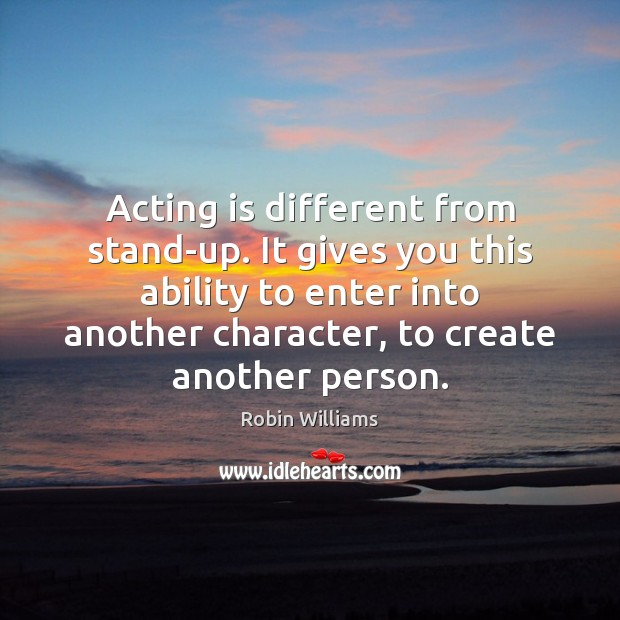 Acting is different from stand-up. It gives you this ability to enter Acting Quotes Image