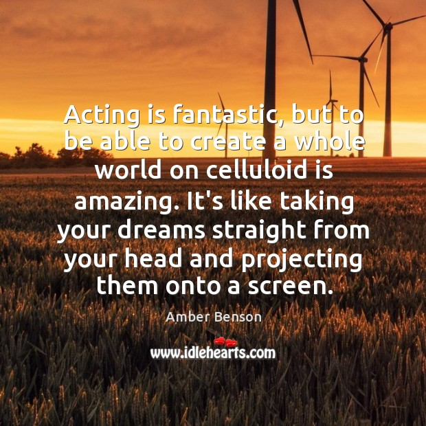 Image, Acting is fantastic, but to be able to create a whole world