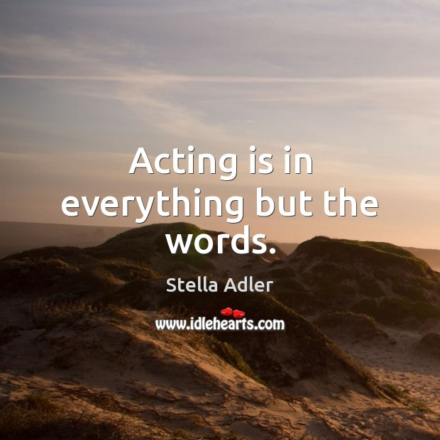 Image, Acting is in everything but the words.