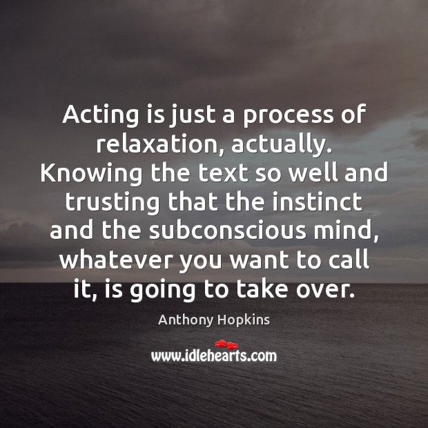 Acting is just a process of relaxation, actually. Knowing the text so Image
