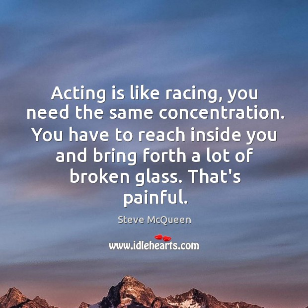 Image, Acting is like racing, you need the same concentration. You have to