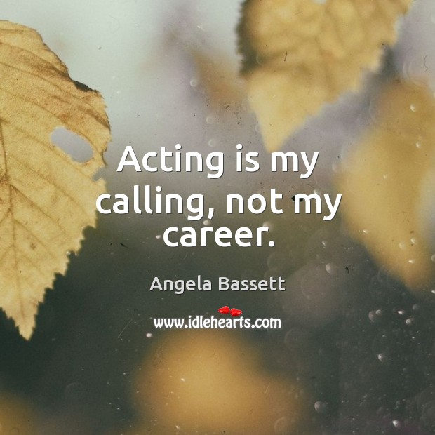 Acting is my calling, not my career. Image