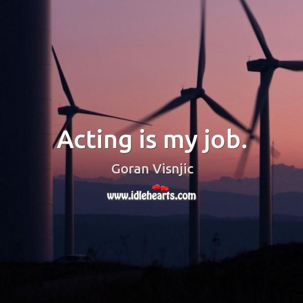 Acting is my job. Image