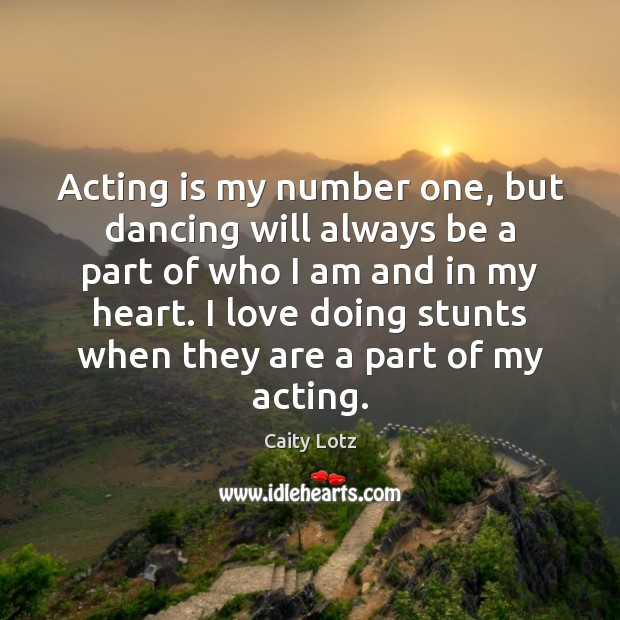 Image, Acting is my number one, but dancing will always be a part