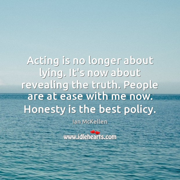 Acting is no longer about lying. It's now about revealing the truth. Ian McKellen Picture Quote