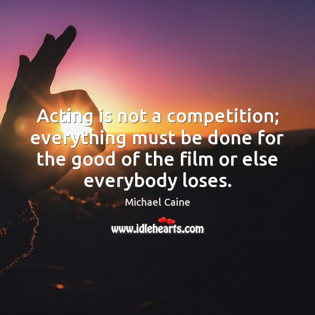 Image, Acting is not a competition; everything must be done for the good