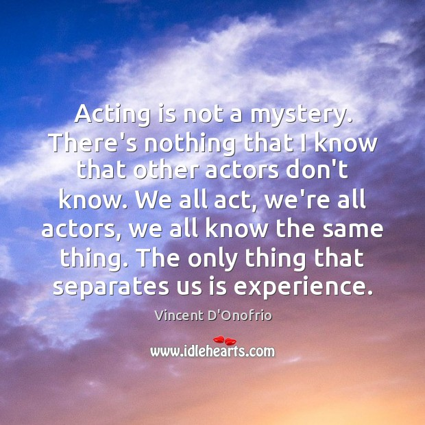 Acting is not a mystery. There's nothing that I know that other Acting Quotes Image