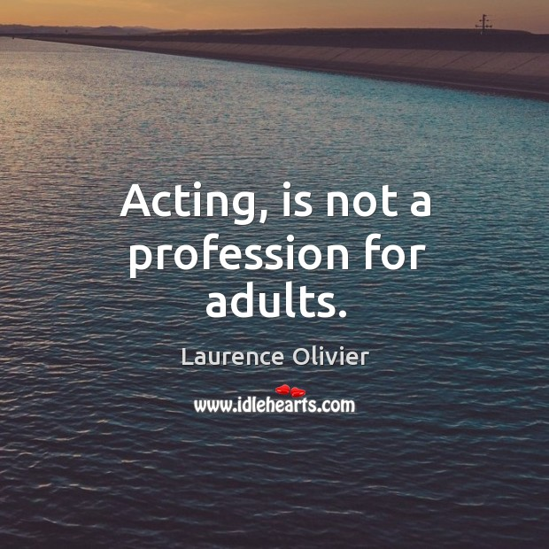 Acting, is not a profession for adults. Image