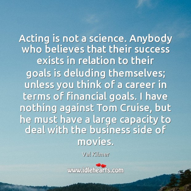 Acting is not a science. Anybody who believes that their success exists Image