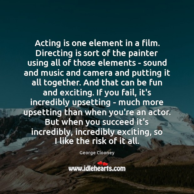 Acting is one element in a film. Directing is sort of the Image