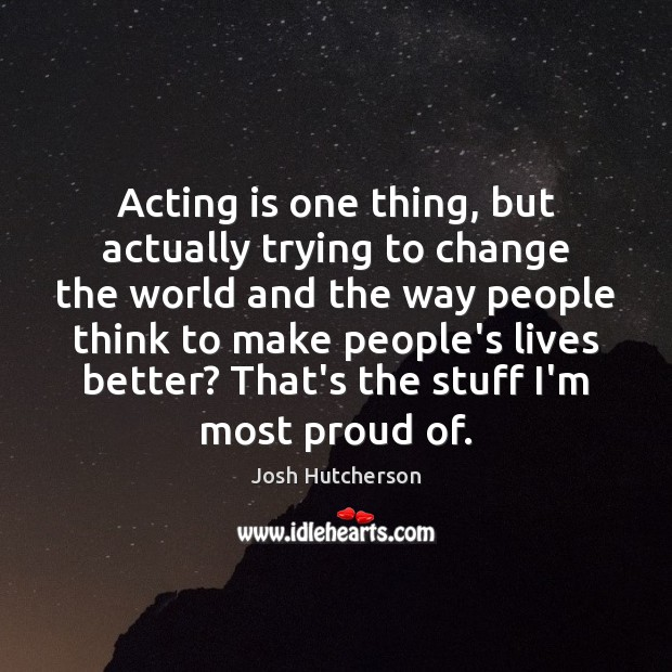 Acting is one thing, but actually trying to change the world and Image