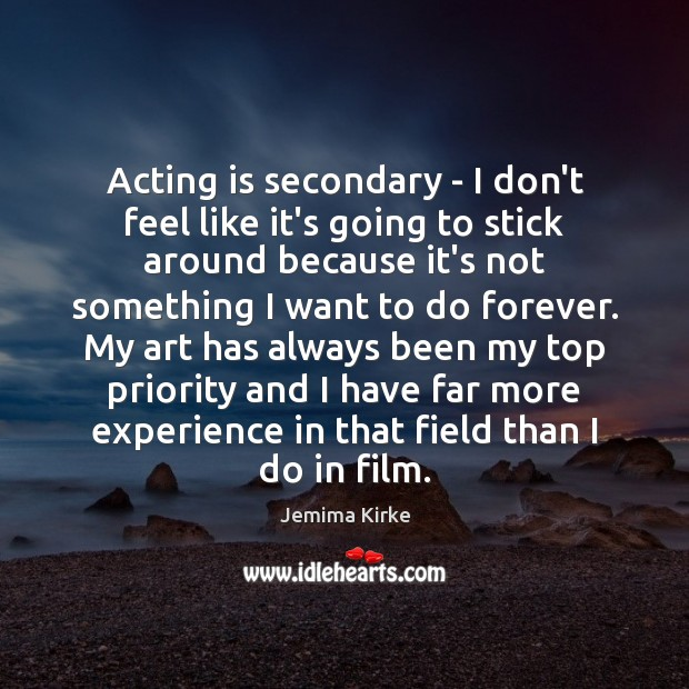 Acting is secondary – I don't feel like it's going to stick Jemima Kirke Picture Quote