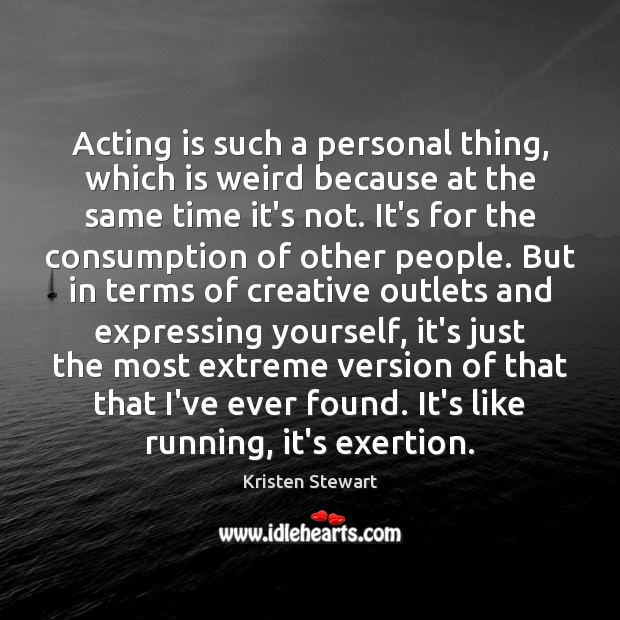 Acting is such a personal thing, which is weird because at the Image