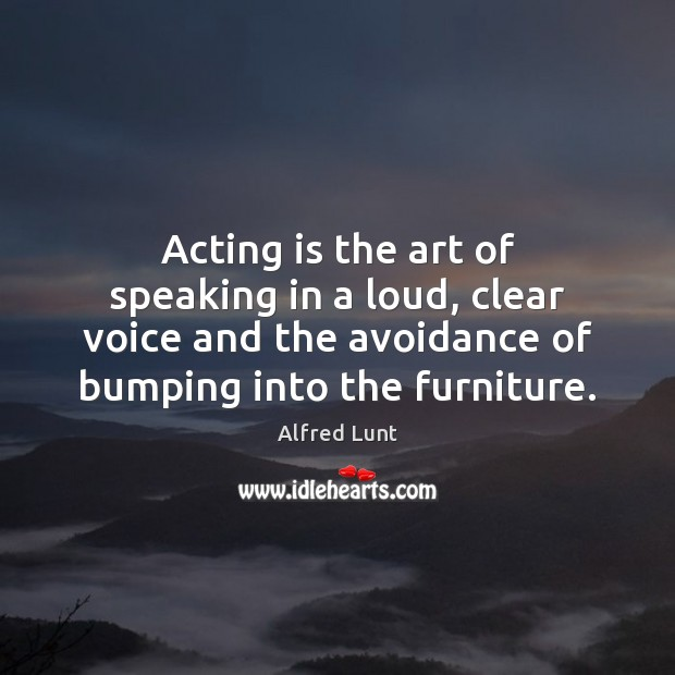 Image, Acting is the art of speaking in a loud, clear voice and