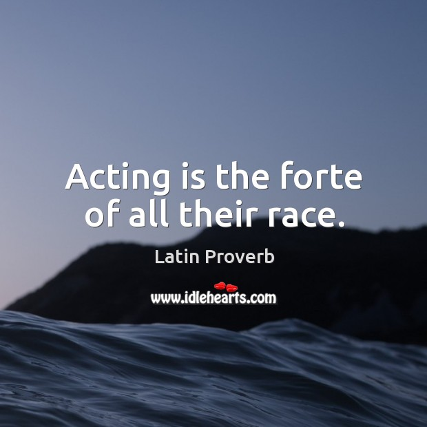 Image, Acting is the forte of all their race.