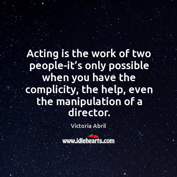 Acting is the work of two people-it's only possible when you have the complicity Image