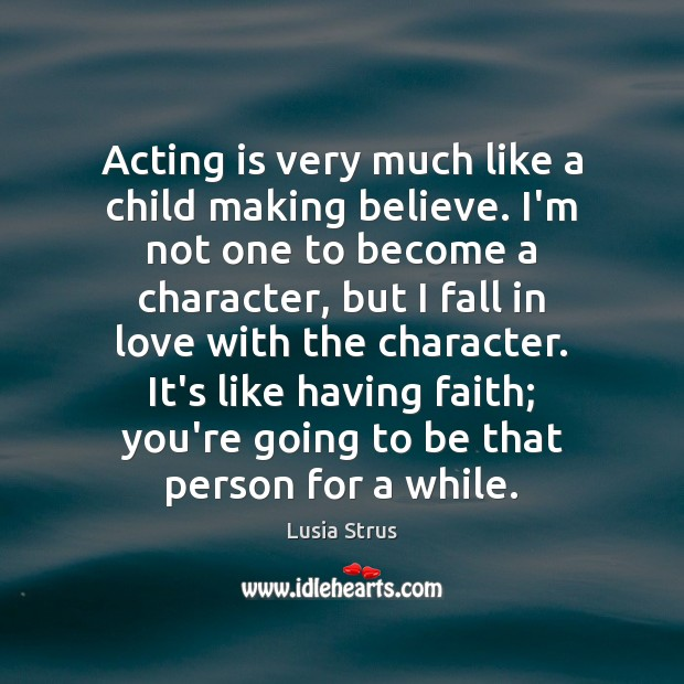 Acting is very much like a child making believe. I'm not one Acting Quotes Image